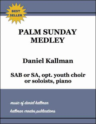"""Palm Sunday Medley"" by Daniel Kallman, for SAB or SA, opt. youth choir or soloists, piano"