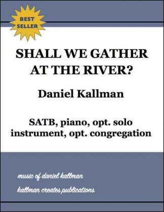 """Shall We Gather at the River?"" by Daniel Kallman, for SATB, piano, opt. solo instrument (violin, cello, or clarinet), opt. congregation"