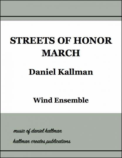 Streets of Honor March, by Daniel Kallman, for wind ensemble.