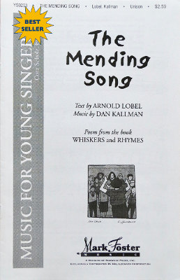 """The Mending Song"" by Daniel Kallman, lyrics by Arnold Lobel; for unison treble voices, piano, opt. clarinet."
