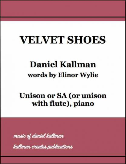 """Velvet Shoes"" by Daniel Kallman, text by Elinor Wylie; for unison or SA (or unison with flute), piano."