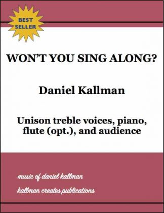 """Won't You Sing Along?"" by Daniel Kallman, for unison treble voices, piano, flute (opt.), and audience."