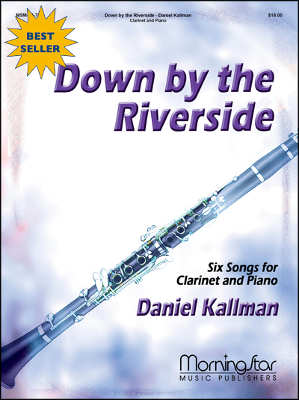 """Down by the Riverside: Six Songs for Clarinet & Piano,"" by Daniel Kallman, for Bb clarinet and piano."