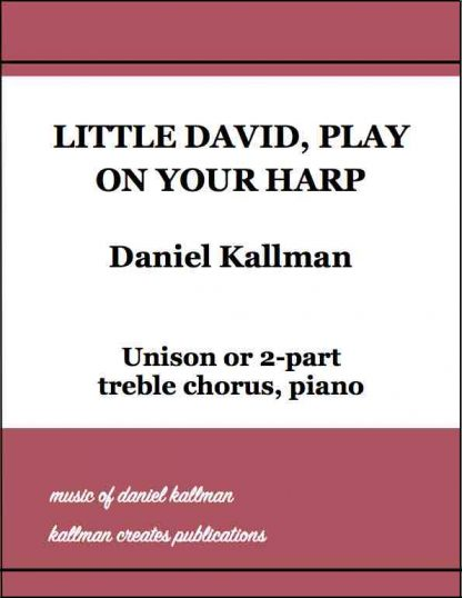 """Little David, Play on Your Harp,"" by Daniel Kallman, for unison or 2-part treble chorus, piano."