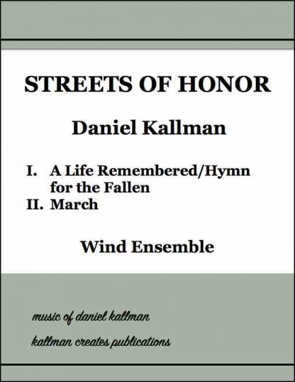 Streets of Honor (two-movement work), by Daniel Kallman, for wind ensemble.