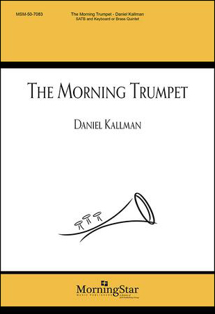 """The Morning Trumpet"" by Daniel Kallman, for SATB, brass quintet or keyboard."
