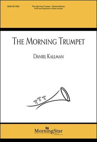 """The Morning Trumpet"" by Daniel Kallman, for SATB, brass quintet or keyboard."