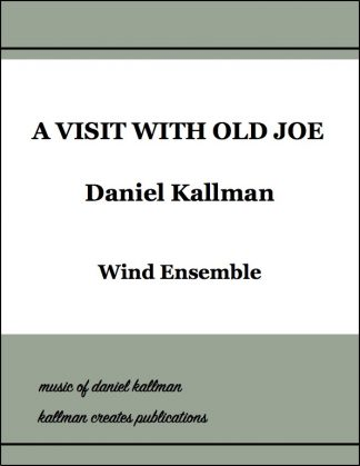 """A Visit With Old Joe"" by Daniel Kallman for wind ensemble."