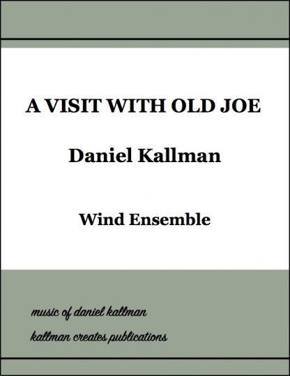 """A Visit With Old Joe"" by Daniel Kallman for wind ensemble."