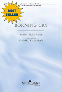 """Borning Cry"" by John Ylvisaker, arr. Daniel Kallman; for SATB or 2-part mixed voices, flute, piano."