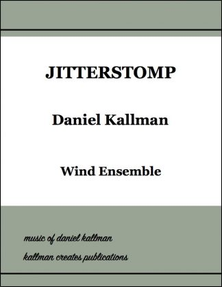 """Jitterstomp"" by Daniel Kallman for wind ensemble."