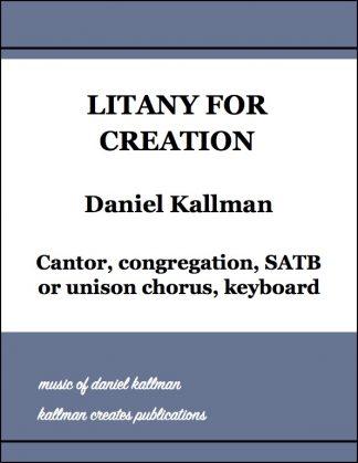 """Litany for Creation"" by Daniel Kallman for cantor, congregation, SATB or unison chorus, keyboard"