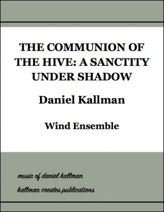 """The Communion of the Hive: A Sanctity Under Shadow"" by Daniel Kallman for wind ensemble."