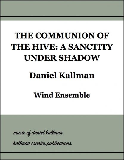 """""""The Communion of the Hive: A Sanctity Under Shadow"""" by Daniel Kallman for wind ensemble."""