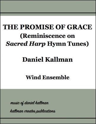 """The Promise of Grace (Reminiscence on Sacred Harp Hymn Tunes)"" by Daniel Kallman for wind ensemble"