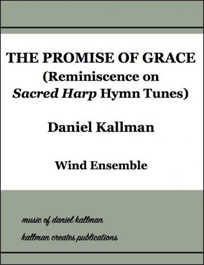 """The Promise of Grace (Reminiscence on Sacred Harp Hymn Tunes)"" by Daniel Kallman for wind ensemble"