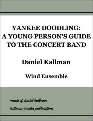 """Yankee Doodling: A Young Person's Guide to the Concert Band"" by Daniel Kallman for wind ensemble."