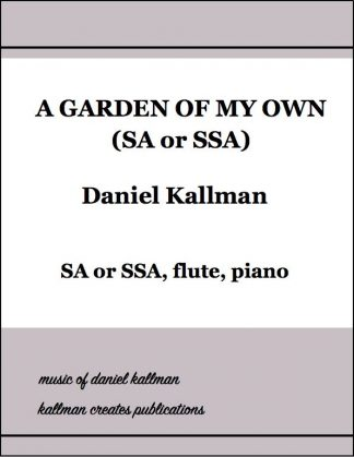 """A Garden of My Own"" (SA or SSA) by Patricia McKernon Runkle, arr. Daniel Kallman"