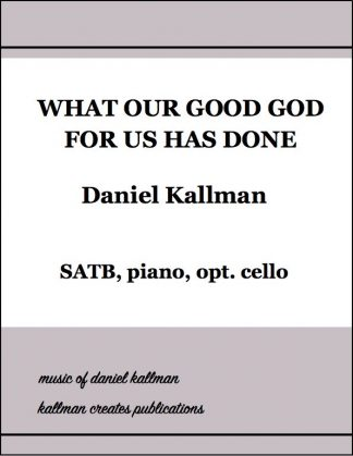 """What Our Good God For Us Has Done'"" by Daniel Kallman"