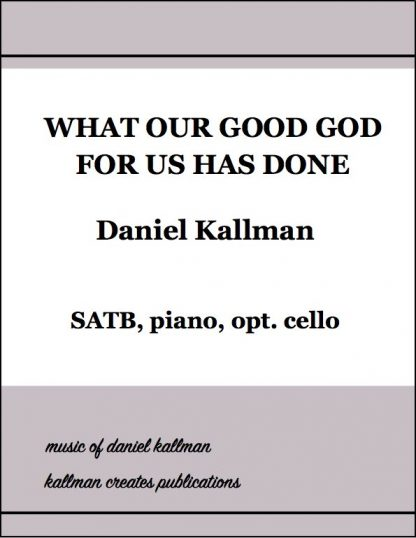 """""""What Our Good God For Us Has Done'"""" by Daniel Kallman"""