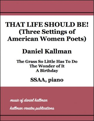 """That Life Should Be! ( Three Settings of American Women Poets)"" by Daniel Kallman"