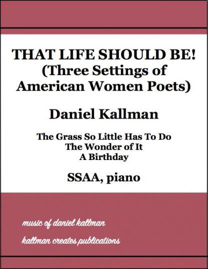 """That Life Should Be! ( Three Settings of American Women Poets)"" by Daniel Kallman"