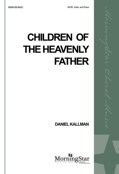 """Children of the Heavenly Father"" by Daniel Kallman for SATB, piano, and violin."