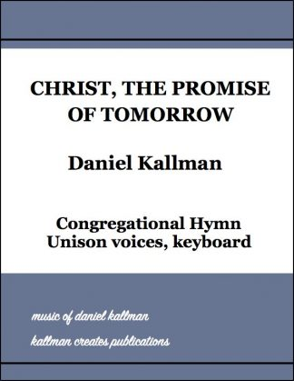 """Christ, the Promise of Tomorrow"" (hymn) by Daniel Kallman"