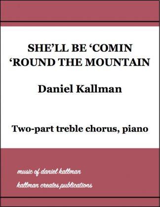 """She'll Be Comin' 'Round the Mountain"" by Daniel Kallman"