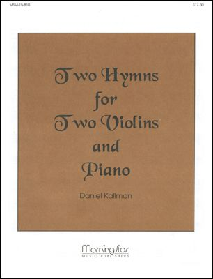 """Two Hymns for Two Violins and Piano"" by Daniel Kallman"