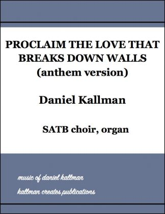 """Proclaim the Love That Breaks Down Walls"" (anthem version) by Daniel Kallman"