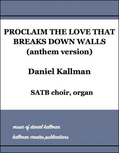 """Proclaim the Love That Breaks Down Walls"" (anthem version) by Daniel Kallman"