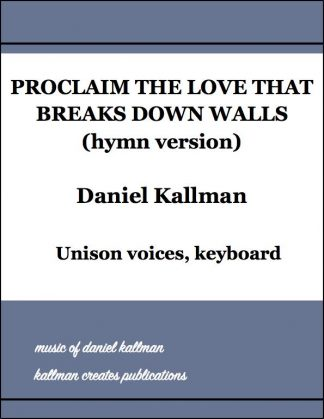 """Proclaim the Love That Breaks Down Walls"" (hymn version) by Daniel Kallman"